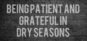 Being Patient and Grateful in Dry Seasons